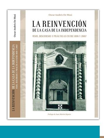 Reseña – La reinvención de la Casa de la Independencia